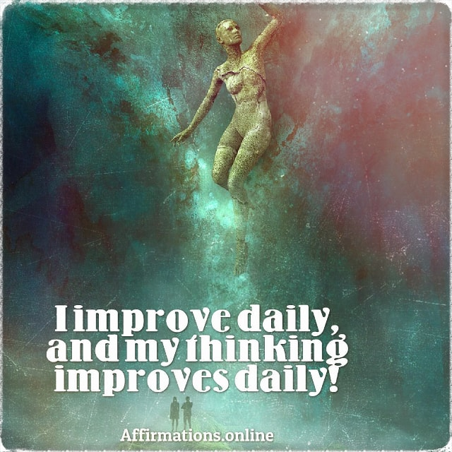 Positive affirmation from Affirmations.online - I improve daily, and my thinking improves daily!