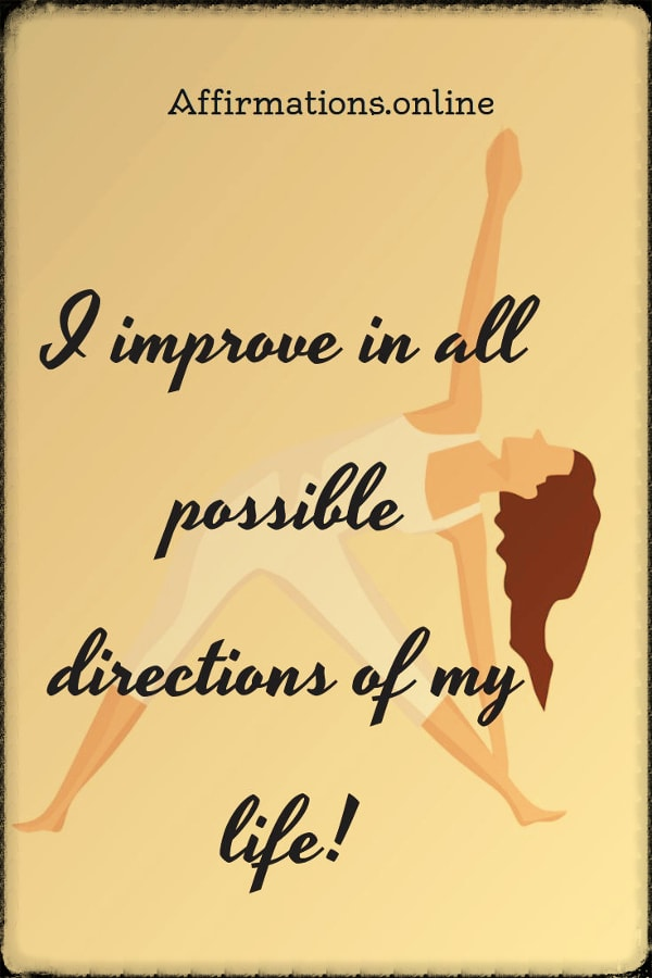 Positive affirmation from Affirmations.online - I improve in all possible directions of my life!