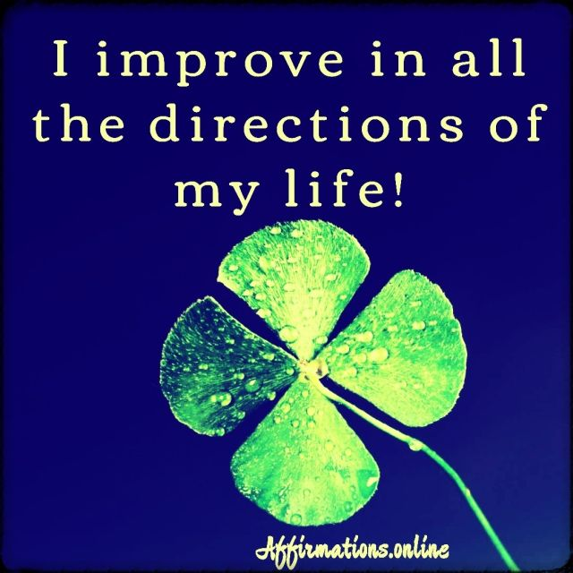 Positive affirmation from Affirmations.online - I improve in all the directions of my life!