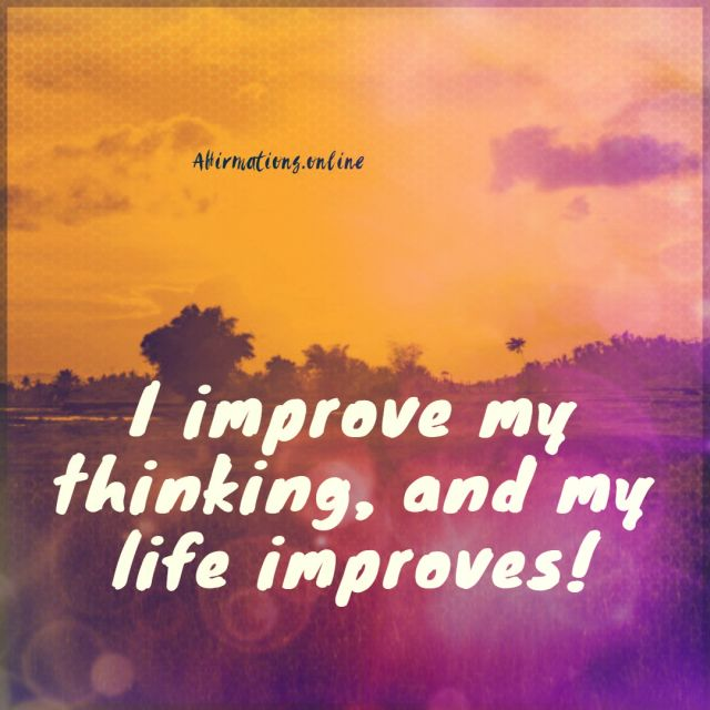 Positive affirmation from Affirmations.online - I improve my thinking, and my life improves!