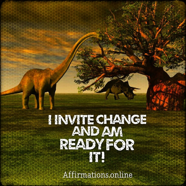 Positive affirmation from Affirmations.online - I invite change and am ready for it!