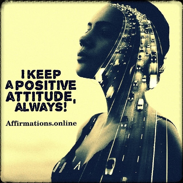 Positive affirmation from Affirmations.online - I keep a positive attitude, always!