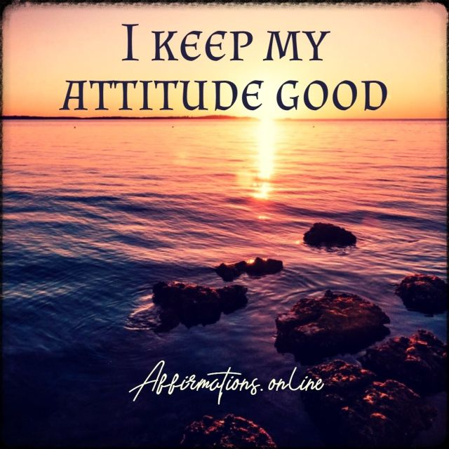 Positive affirmation from Affirmations.online - I keep my attitude good