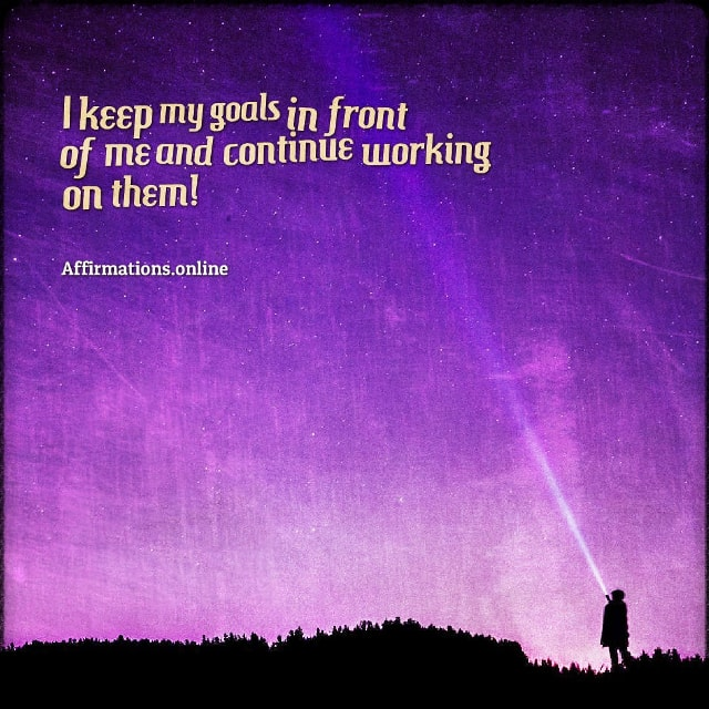 Positive affirmation from Affirmations.online - I keep my goals in front of me and continue working on them!