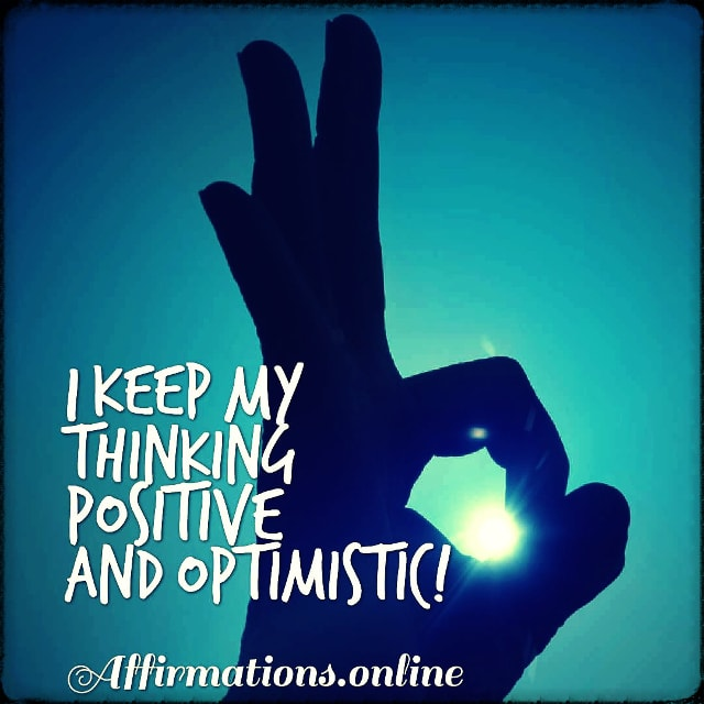 Positive affirmation from Affirmations.online - I keep my thinking positive and optimistic!