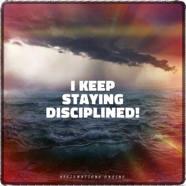 Positive affirmation from Affirmations.online - I keep staying disciplined!