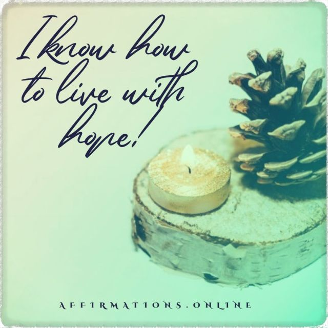 Positive affirmation from Affirmations.online - I know how to live with hope!