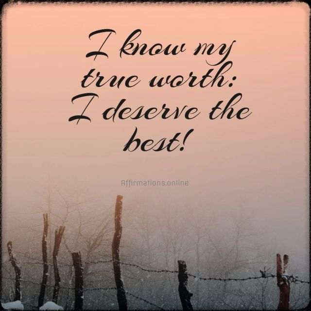 Positive affirmation from Affirmations.online - I know my true worth: I deserve the best!
