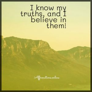 Positive affirmation from Affirmations.online - I know my truths, and I believe in them!