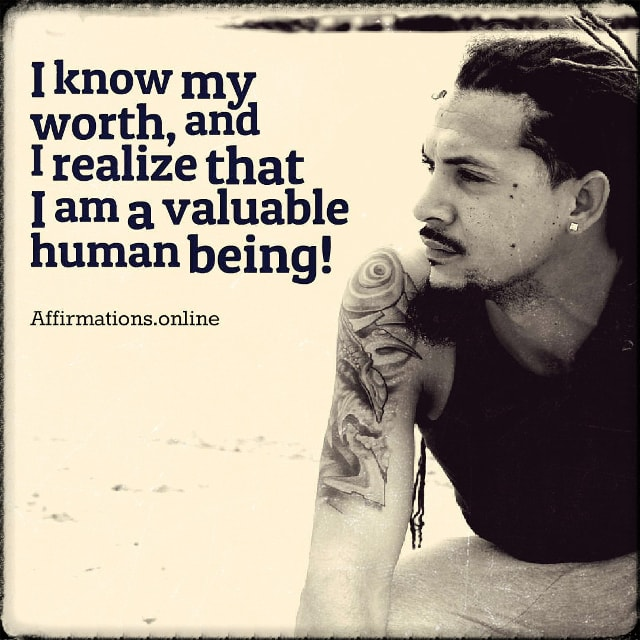 Positive affirmation from Affirmations.online - I know my worth, and I realize that I am a valuable human being!