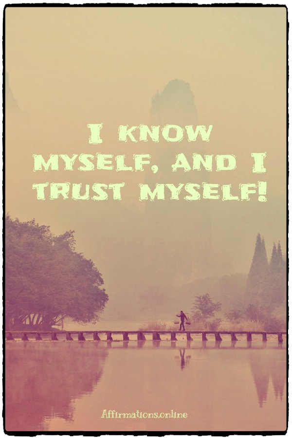 Positive affirmation from Affirmations.online - I know myself, and I trust myself!