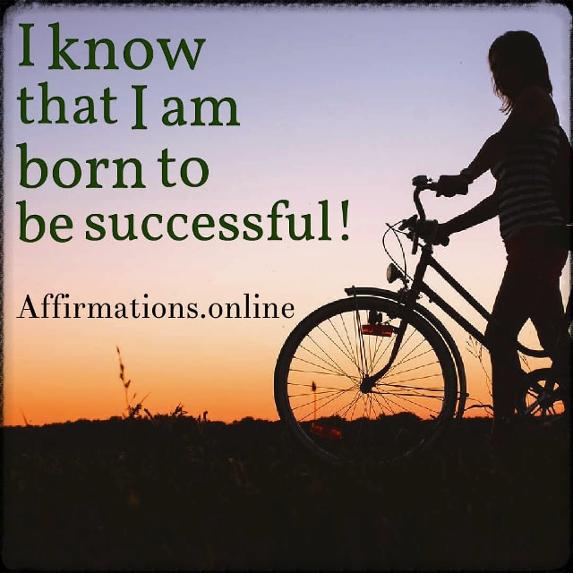 Positive affirmation from Affirmations.online - I know that I am born to be successful!
