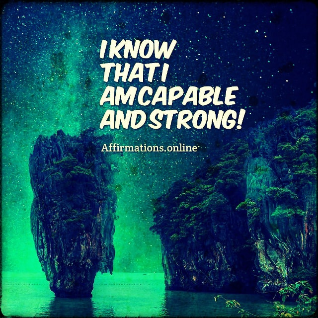 Positive affirmation from Affirmations.online - I know that I am capable and strong!