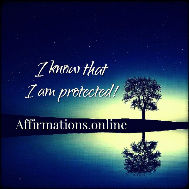 Positive affirmation from Affirmations.online - I know that I am protected!