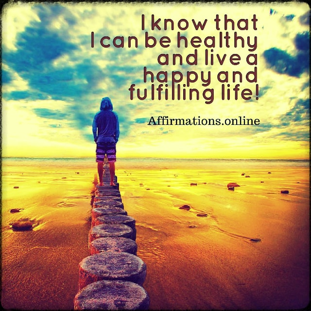 Positive affirmation from Affirmations.online - I know that I can be healthy and live a happy and fulfilling life!