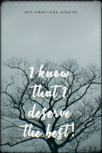 Positive affirmation from Affirmations.online - I know that I deserve the best!