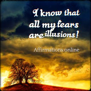 Positive affirmation from Affirmations.online - I know that all my fears are illusions!