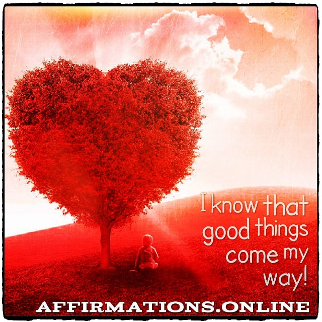 Positive affirmation from Affirmations.online - I know that good things come my way!