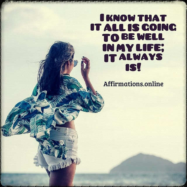 Positive affirmation from Affirmations.online - I know that it all is going to be well in my life; it always is!