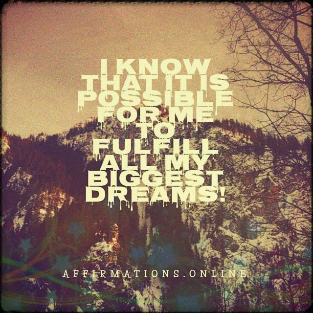 Positive affirmation from Affirmations.online - I know that it is possible for me to fulfill all my biggest dreams!