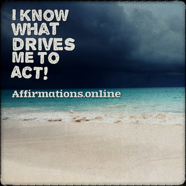 Positive affirmation from Affirmations.online - I know what drives me to act!