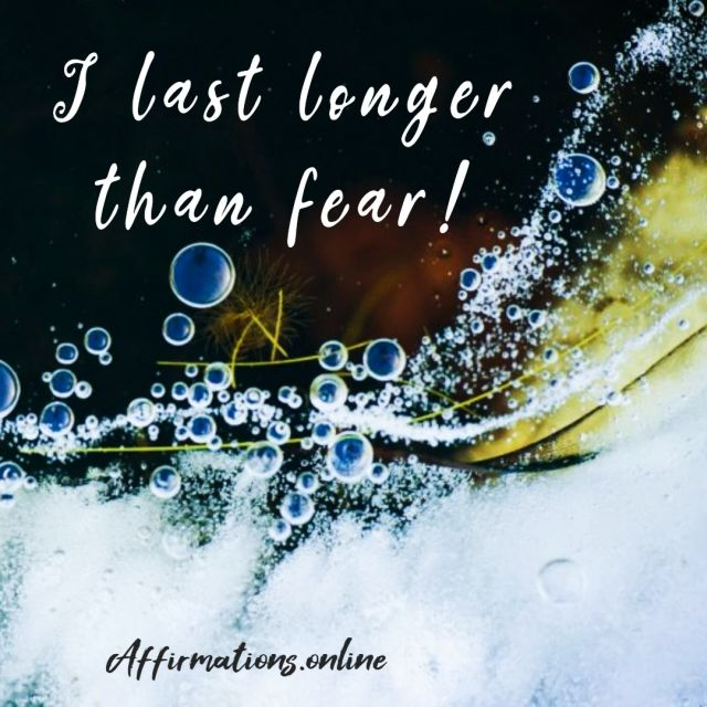 Positive affirmation from Affirmations.online - I last longer than fear!