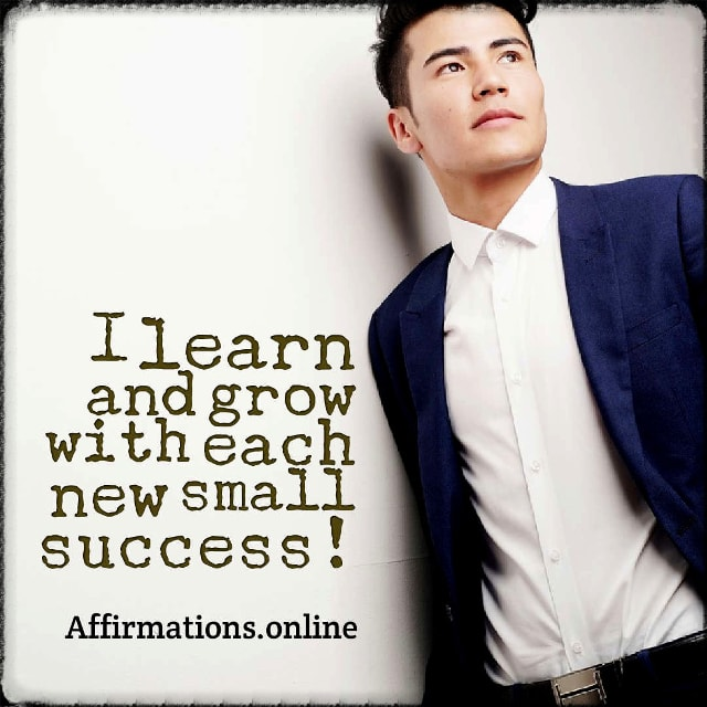Positive affirmation from Affirmations.online - I learn and grow with each new small success!
