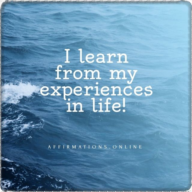 Positive affirmation from Affirmations.online - I learn from my experiences in life!