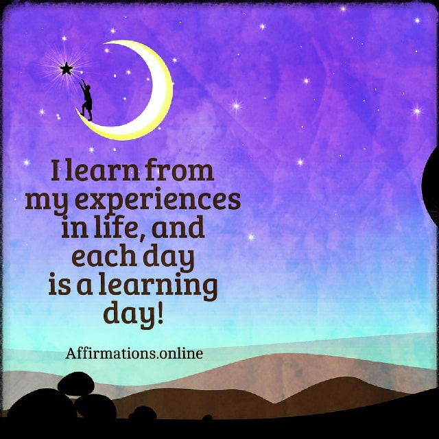 Positive affirmation from Affirmations.online - I learn from my experiences in life, and each day is a learning day!
