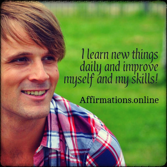 Positive affirmation from Affirmations.online - I learn new things daily and improve myself and my skills!