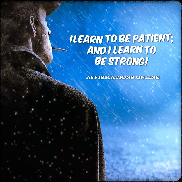 Positive affirmation from Affirmations.online - I learn to be patient; and I learn to be strong!