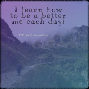 Positive affirmation from Affirmations.online - I learn how to be a better me each day!