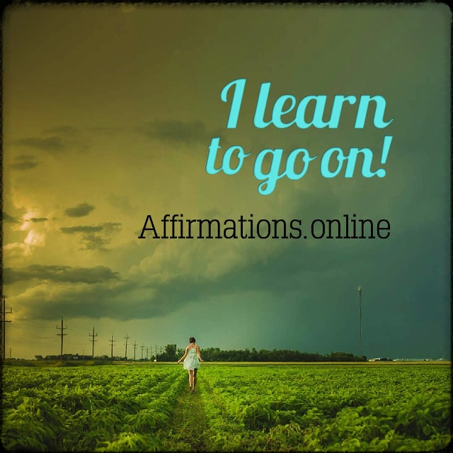 Positive affirmation from Affirmations.online - I learn to go on!