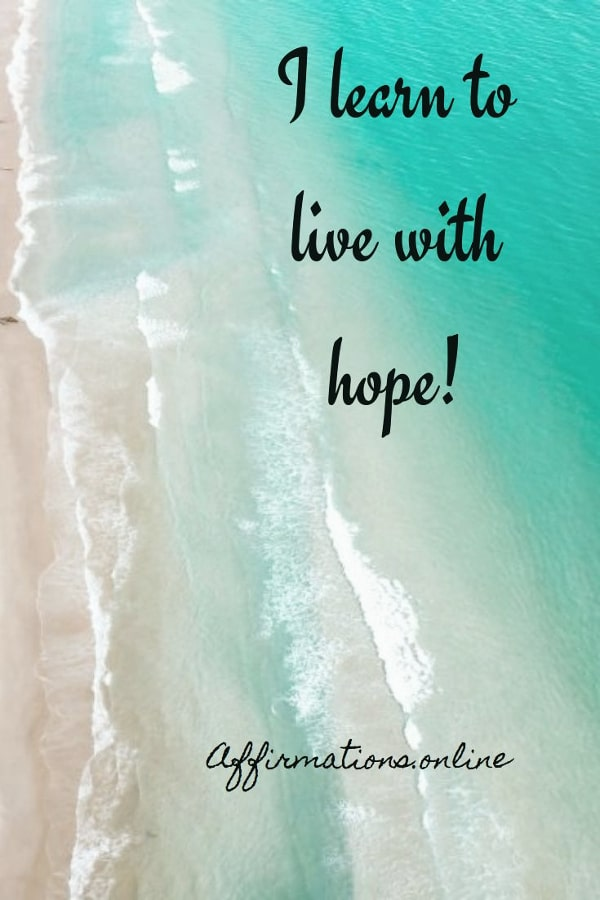 Positive affirmation from Affirmations.online - I learn to live with hope!