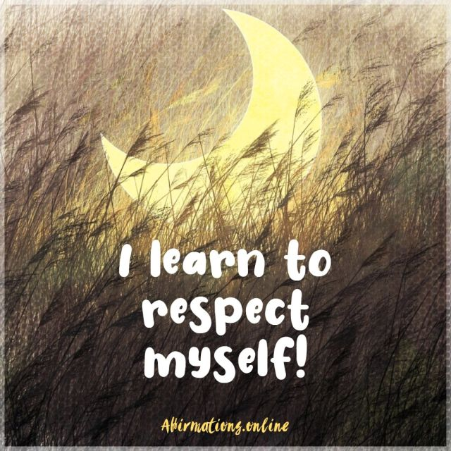 Positive affirmation from Affirmations.online - I learn to respect myself!