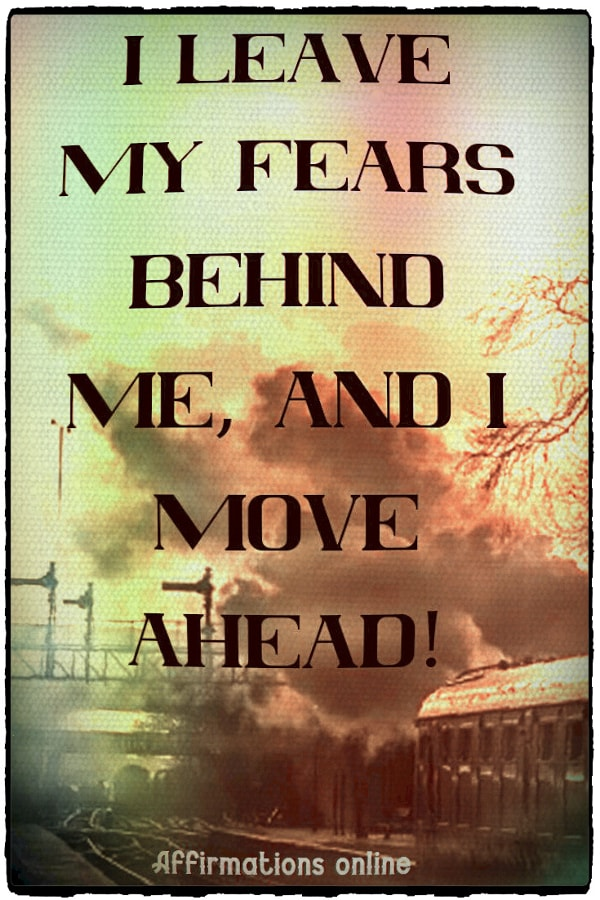 Positive affirmation from Affirmations.online - I leave my fears behind me, and I move ahead!