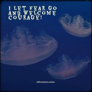 Positive affirmation from Affirmations.online - I let fear go and welcome courage!