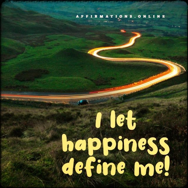 Positive Affirmation from Affirmations.online - I let happiness define me!