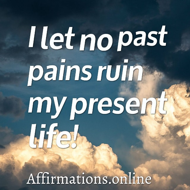 Image affirmation from Affirmations.online - I let no past pains ruin my present life!