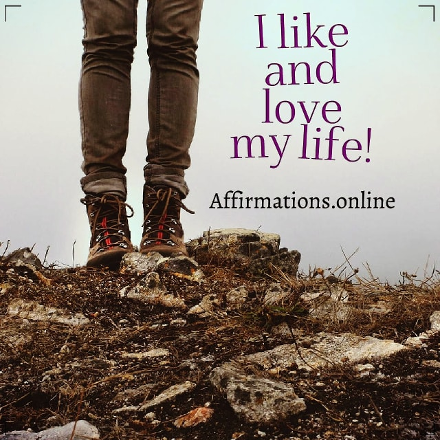 Positive affirmation from Affirmations.online - I like and love my life!