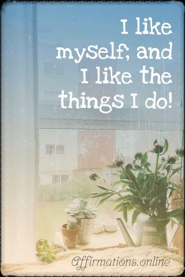 Positive affirmation from Affirmations.online - I like myself; and I like the things I do!