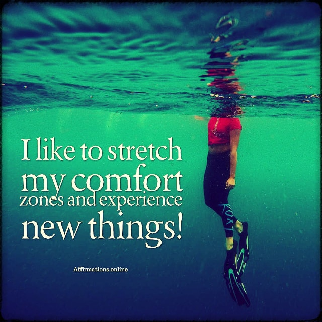 Positive affirmation from Affirmations.online - I like to stretch my comfort zones and experience new things!
