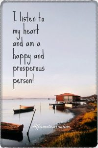 Positive affirmation from Affirmations.online - I listen to my heart and am a happy and prosperous person!