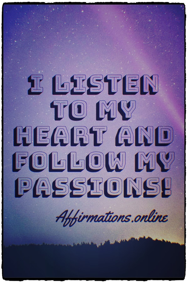 Positive affirmation from Affirmations.online - I listen to my heart and follow my passions!