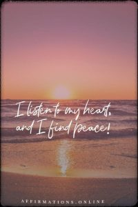 Positive affirmation from Affirmations.online - I listen to my heart, and I find peace!