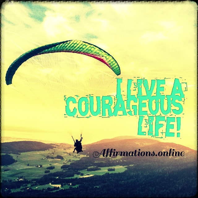 Positive affirmation from Affirmations.online - I live a courageous life!