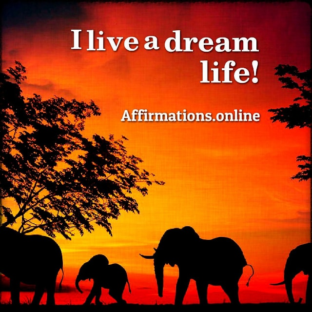 Positive affirmation from Affirmations.online - I live a dream life!