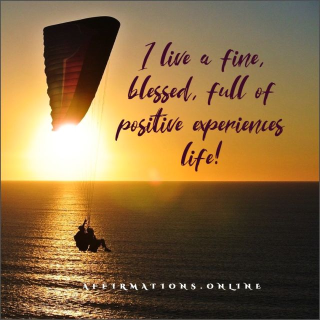 Positive Affirmation from Affirmations.online - I live a fine, blessed, full of positive experiences life!