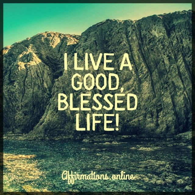 Positive affirmation from Affirmations.online - I live a good, blessed life!