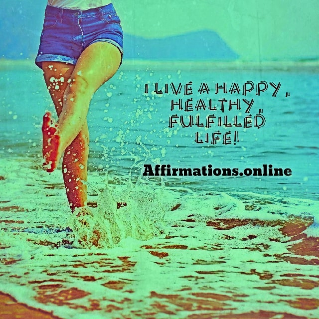 Positive affirmation from Affirmations.online - I live a happy, healthy, fulfilled life!
